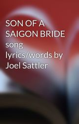 SON OF A SAIGON BRIDE song lyrics/words by Joel Sattler by joel_sattlersongs