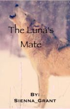 The Luna's Mate by Sienna_Grant