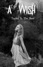 A Wish by Taylor_Is_The_Best