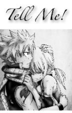 Tell Me! (FairyTail Nalu Fanfic) by OmarTheFtAddict