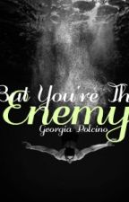 But you're the Enemy by Georgiapolcino