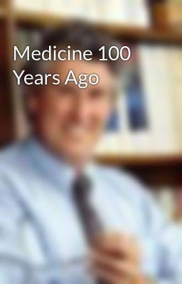 Medicine 100 Years Ago