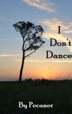 I Don't Dance by CarolinaRain