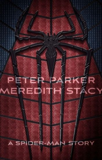 Peter Parker and Meredith Stacy (A Spider Man Story)