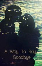 A Way to Say Goodbye by Amubamini