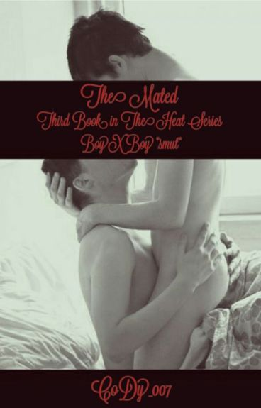 The Mated (Third Book of The Heat Series) *SMUT* {BoyXBoy}