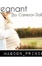 Pregnant { by Cameron Dallas } by Xprincessmeganx