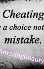 Cheating is a choice not a mistake by amazingbeauty04