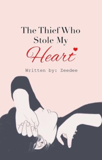 the thief who stole my heart [COMPLETED]