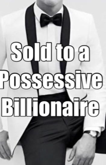 Sold to a possessive BILLIONAIRE (ON-HOLD)