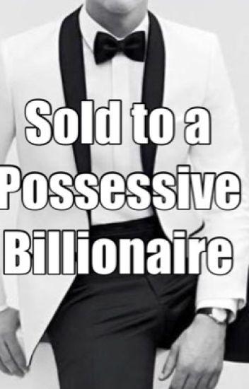 Sold to a possessive BILLIONAIRE