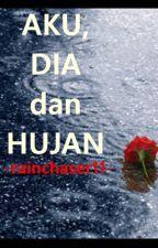 Aku, Dia dan Hujan by rainchaser11