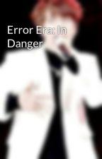 Error Era: In Danger by -ErrorSeokjin