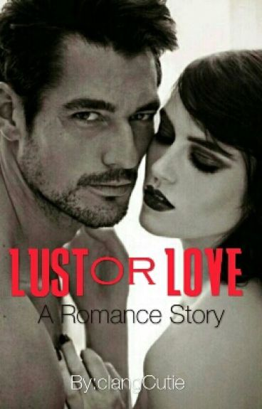 """Lust or Love"" (completed) #Wattys2016"