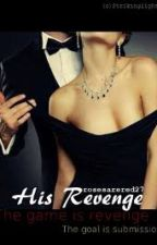 HIS REVENGE [OnGoing Stories] by Mr_FrancAL
