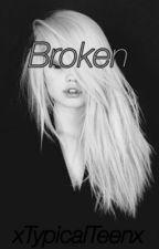 Broken by xTypicalTeenx