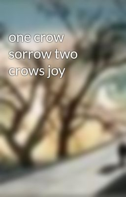 one crow sorrow two crows joy