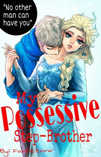My Possesive Step-Brother [❄Jelsa❄]