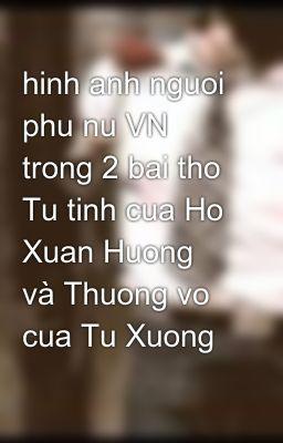 hinh anh nguoi phu nu VN trong 2 bai tho Tu tinh cua Ho Xuan Huong và Thuong vo cua Tu Xuong