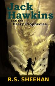 Jack Hawkins and the Faery Prophecies by RSSheehan