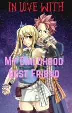 In Love With My Childhood Best Friend {NaLu fanfic} by Natsu-Happy16