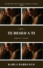 Serie Ley y Pasión libro 5 Te deseo a ti proximamente by KarlaBarranco