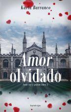 Serie Ley y Pasión Amor olvidado Libro 3. ©#CAJawards2018#TAW18#Letrasdelsol2018 by KarlaBarranco