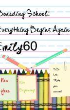Boarding School: Everything Begins Again by Emily60