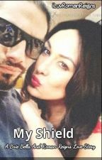 My Shield | A Roman Reigns and Brie Bella Love Story (Completed) by ILuvRomanReigns