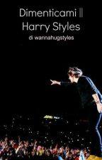 Dimenticami || Harry Styles by wannahugstyles