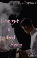 Forget To Feel Again. by Prernashankar