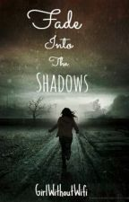 Fade Into The Shadows (Discontinued) by GirlWithoutWifi