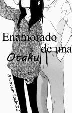 Enamorado de una Otaku by KurosawaAri