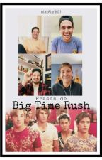 Frases de Big Time Rush by AlexAlanis01