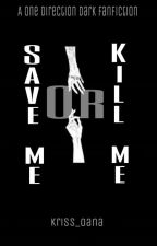 Save me or kill me (1D fanfic) by kriss_oana