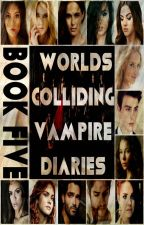 Worlds Colliding (The Vampire Diaries, Book Five) (REWRITING) by heartofice97