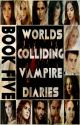 Worlds Colliding (The Vampire Diaries, Book Five) by heartofice97