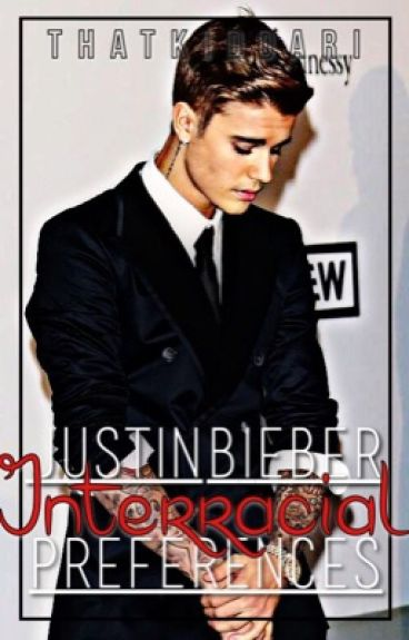 Justin Bieber Preferences [Interracial]
