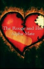 The Rouge and Her Alpha Mate by TheWeirdoYouHave2Lov