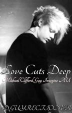 Love Cuts Deep: Michael Cliiford (Gay Imagine AU) by 1DGuyrectioner