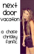 The next door vacation (a Chase Chrisley fanfic) by tspike12