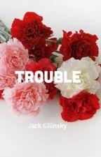 Trouble•jackgilinsky book #1 by skizzymars-