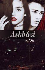 AŞKBAZİ(DÜZENLENİYOR) by Vaveyla24