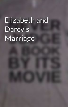 Elizabeth and Darcy's Marriage - Wattpad
