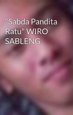 """""""Sabda Pandita Ratu"""" WIRO SABLENG by ron3yboy"""