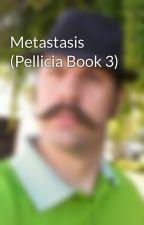 Metastasis (Pellicia Book 3) by hajj98