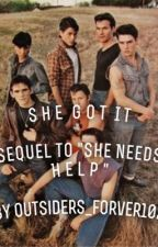 She's got it (sequel to she needs help: outsiders fanfiction by Outsiders_forever102