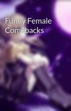 Funny Female Comebacks by MaYaLoVeSvAmPiReS