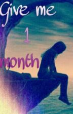 Give me 1 Month (Editing) by Fallen0907