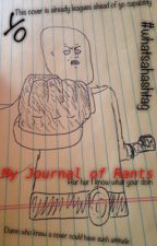 My Journal of Rants by SurviveInfinitely